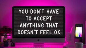 You don't have to accept anything that doesn't feel ok - digital resilience